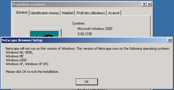 Netscape refuse de s'installer sous windows 2000 en crachant un message donnant la liste des systèmes compatibles. Cette liste inclus bien entendu Windows 2000